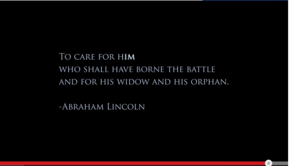 Abe Lincolns quote that our duty is to care for him (and her) that has fought for our rights.